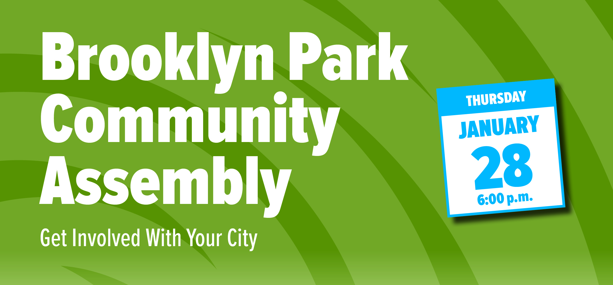 Brooklyn Park Community Assembly. Get involved with your city. Thursday, January 28 6:00 p.m.