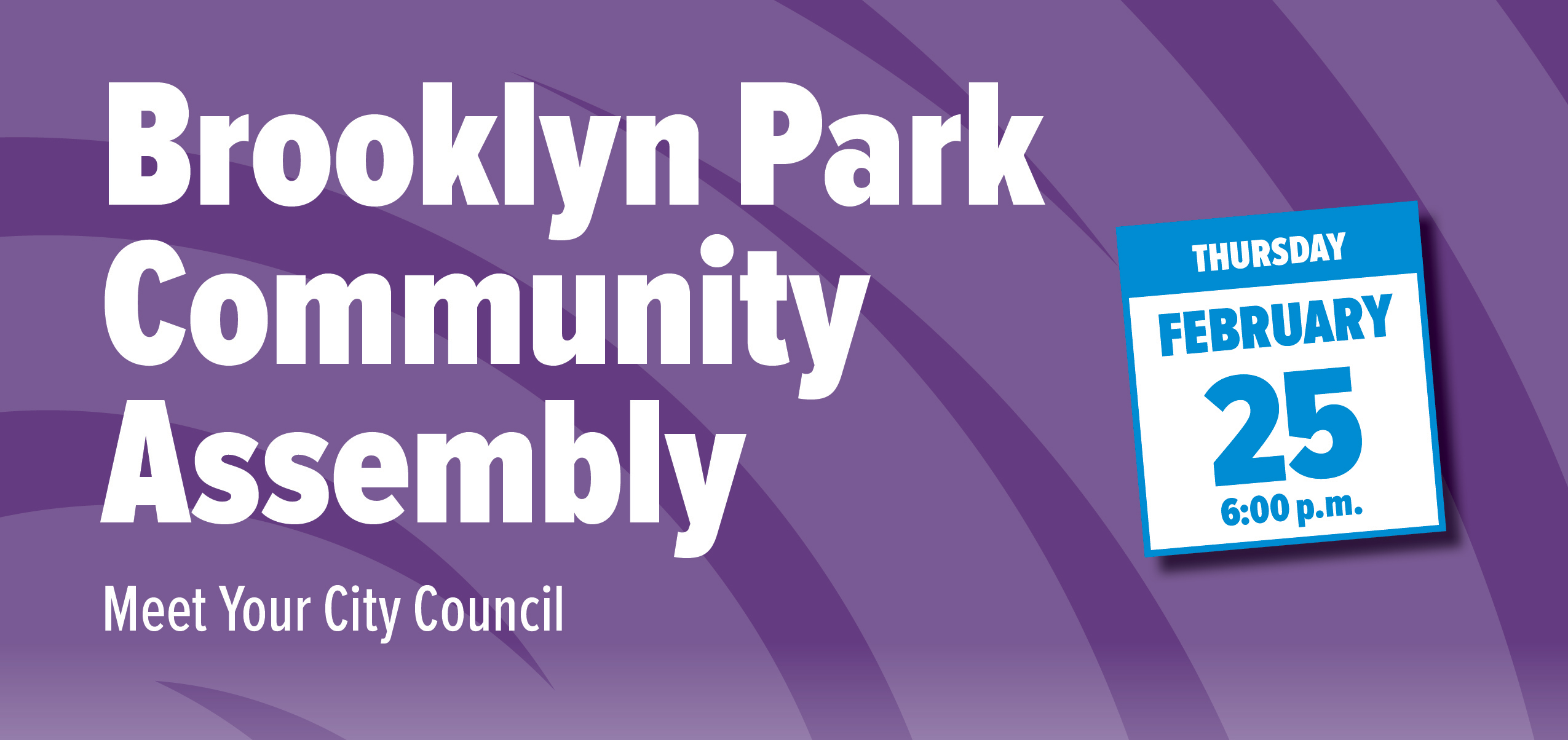 Brooklyn Park Community Assembly Meet Your City Council. February 25.
